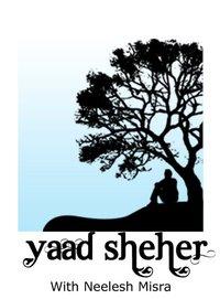 yaad shehar with Neelesh Misra